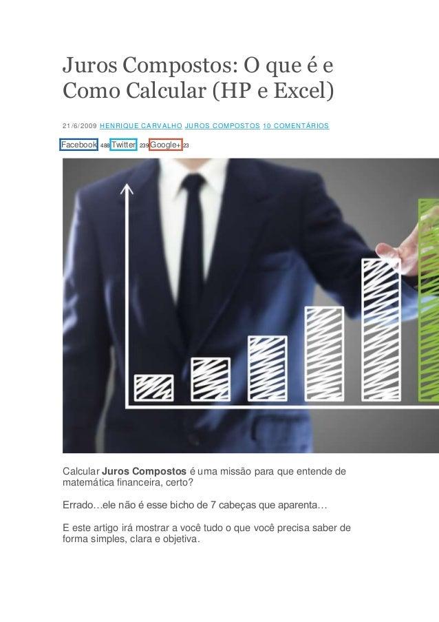Juros Compostos: O que é e Como Calcular (HP e Excel) 21/6/2009 HENRIQUE CARVALHO JUROS COMPOSTOS 10 COMENTÁRIOS  Facebook...
