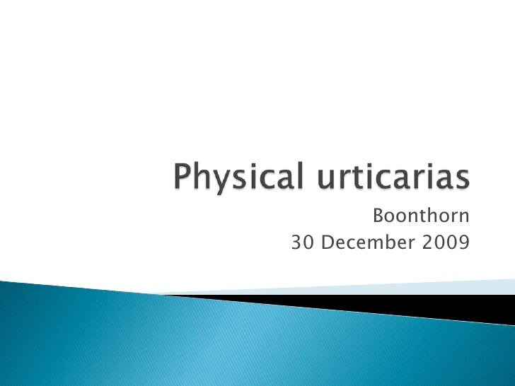 Physical urticarias<br />Boonthorn<br />30 December 2009<br />