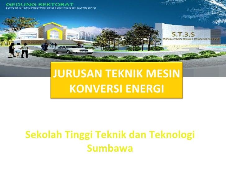 JURUSAN TEKNIK MESIN        KONVERSI ENERGISekolah Tinggi Teknik dan Teknologi            Sumbawa
