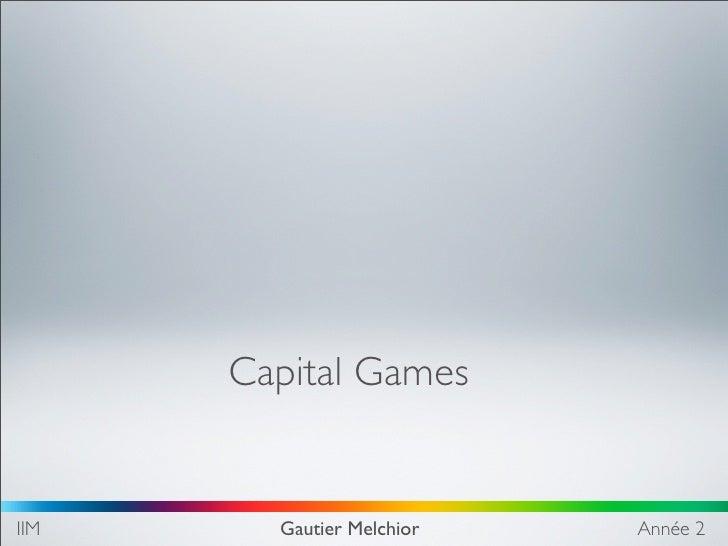 Capital Games   IIM     Gautier Melchior   Année 2