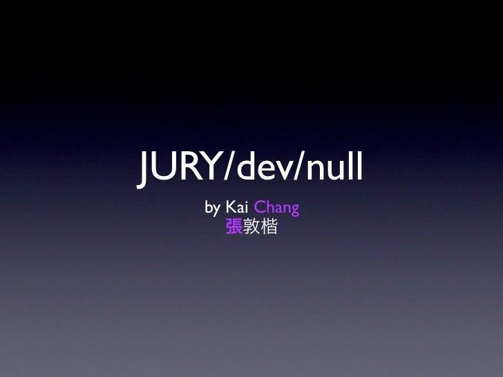 JURY/dev/null   by Kai Chang      張敦楷