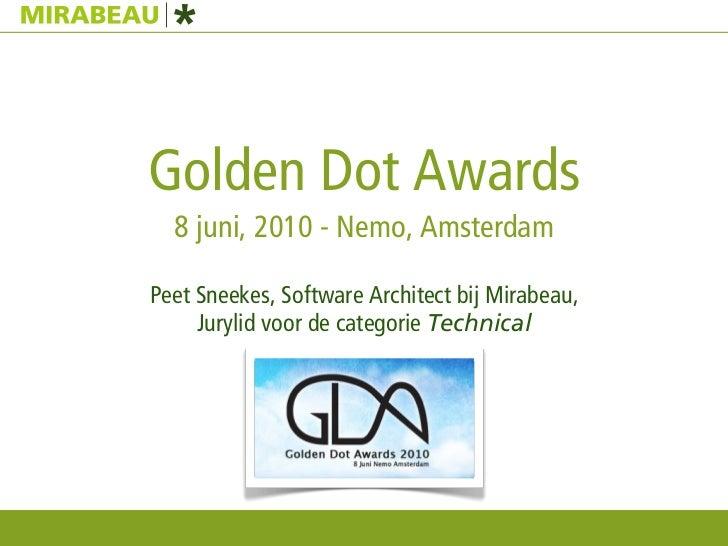 Golden Dot Awards   8 juni, 2010 - Nemo, Amsterdam  Peet Sneekes, Software Architect bij Mirabeau,      Jurylid voor de ca...