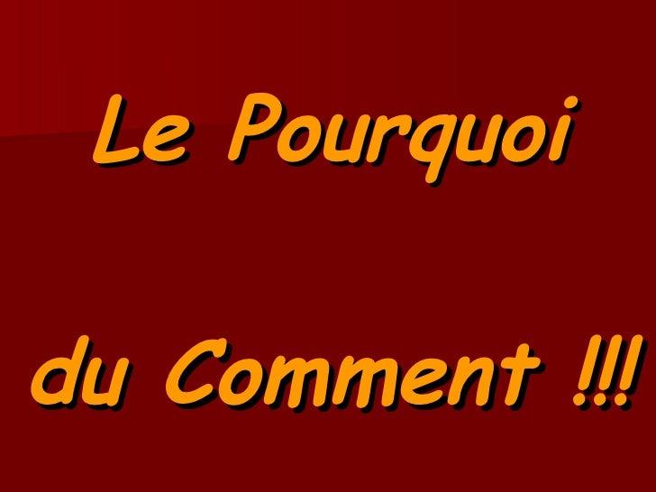 Le Pourquoi du Comment !!!