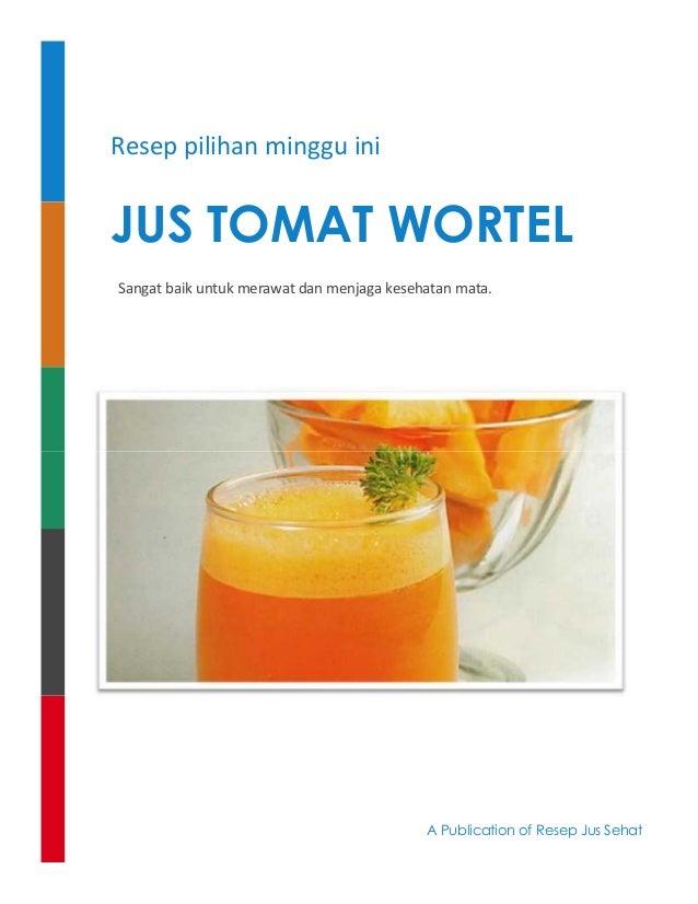 Resep pilihan minggu ini JUS TOMAT WORTEL Sangat baik untuk merawat dan menjaga kesehatan mata. A Publication of Resep Jus...