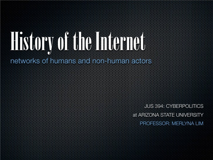 History of the Internet networks of humans and non-human actors                                          JUS 394: CYBERPOL...