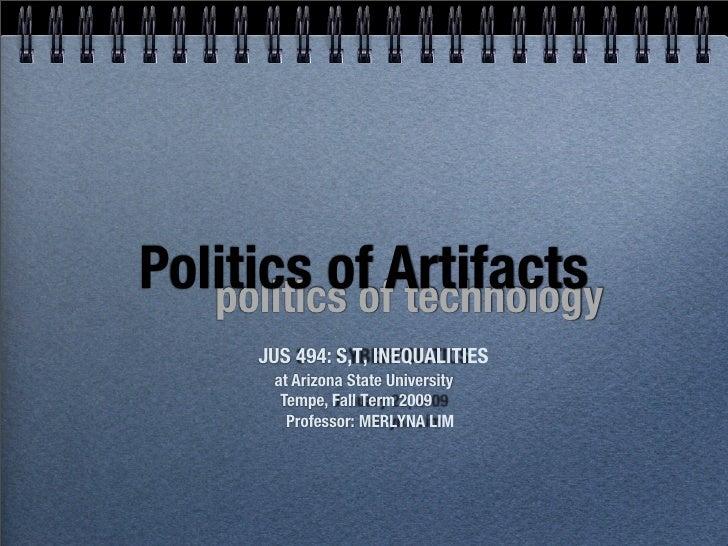 Politics of Artifacts    politics of technology       JUS 494: S,T, INEQUALITIES        at Arizona State University       ...
