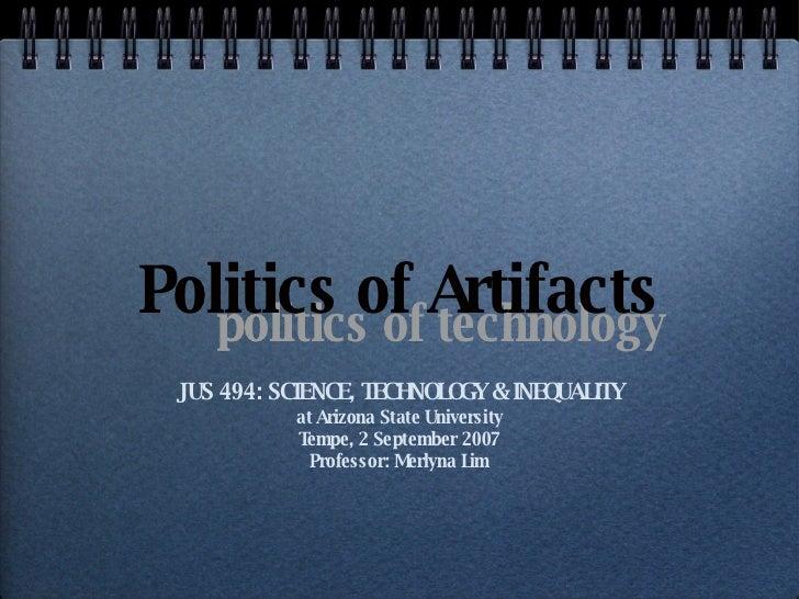 Politics of Artifacts <ul><li>JUS 494: SCIENCE, TECHNOLOGY & INEQUALITY </li></ul><ul><li>at Arizona State University </li...
