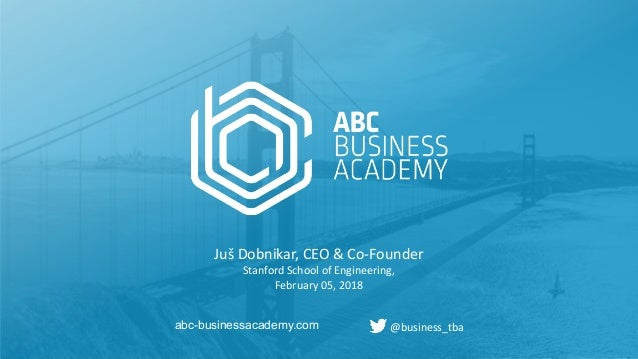 1 abc-businessacademy.com abc-businessacademy.com Juš Dobnikar, CEO & Co-Founder Stanford School of Engineering, February ...