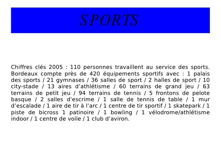 SPORTS Chiffres clés 2005 : 110 personnes travaillent au service des sports. Bordeaux compte près de 420 équipements sport...