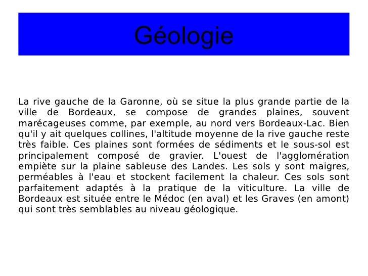 Géologie La rive gauche de la Garonne, où se situe la plus grande partie de la ville de Bordeaux, se compose de grandes pl...