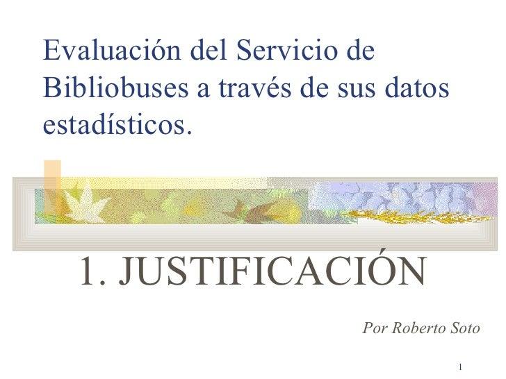 Evaluación del Servicio de Bibliobuses a través de sus datos estadísticos. 1. JUSTIFICACIÓN Por Roberto Soto