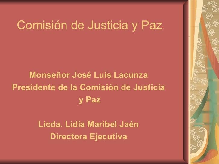 Comisión de Justicia y Paz    Monseñor José Luis LacunzaPresidente de la Comisión de Justicia                 y Paz      L...