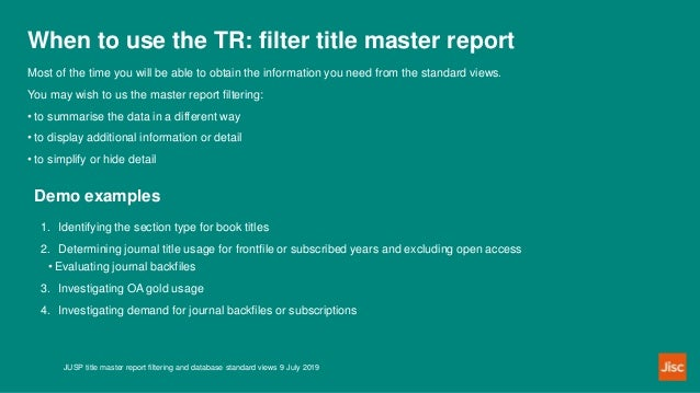 When to use the TR: filter title master report JUSP title master report filtering and database standard views 9 July 2019 ...