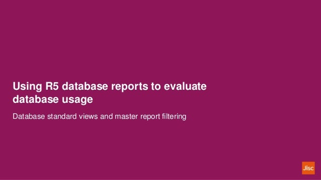 Using R5 database reports to evaluate database usage Database standard views and master report filtering