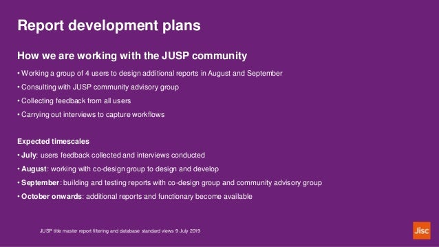 Report development plans JUSP title master report filtering and database standard views 9 July 2019 How we are working wit...