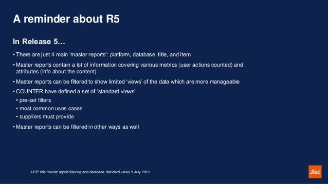 A reminder about R5 • There are just 4 main 'master reports': platform, database, title, and item • Master reports contain...