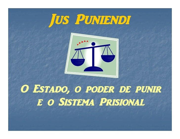 Jus Puniendi    O Estado, o poder de punir    e o Sistema Prisional