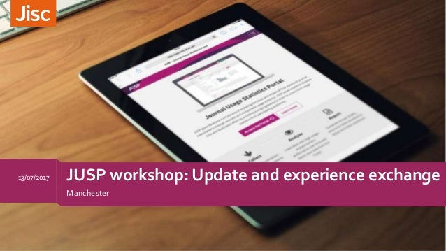JUSP workshop: Update and experience exchange Manchester 13/07/2017