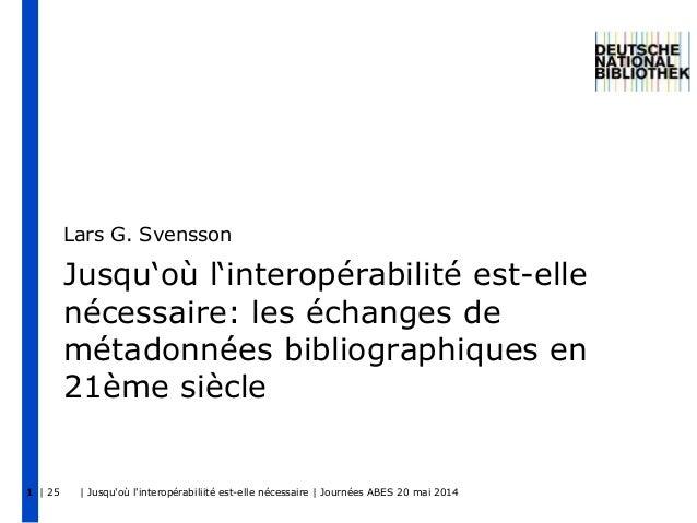 | 25 | Jusqu'où l'interopérabiliité est-elle nécessaire | Journées ABES 20 mai 20141 Jusqu'où l'interopérabilité est-elle ...