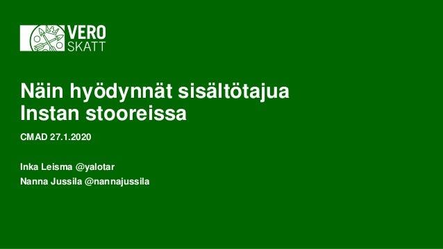 Näin hyödynnät sisältötajua Instan stooreissa CMAD 27.1.2020 Inka Leisma @yalotar Nanna Jussila @nannajussila