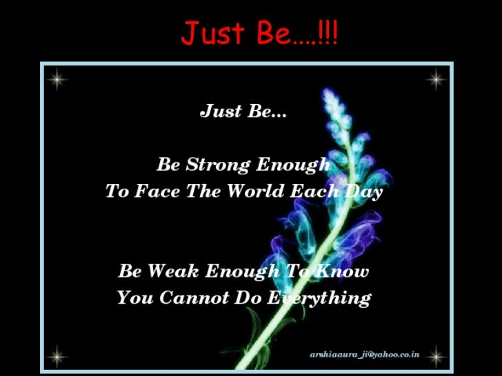 Just Be….!!!