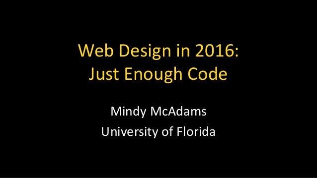 Web Design in 2016: Just Enough Code Mindy McAdams University of Florida