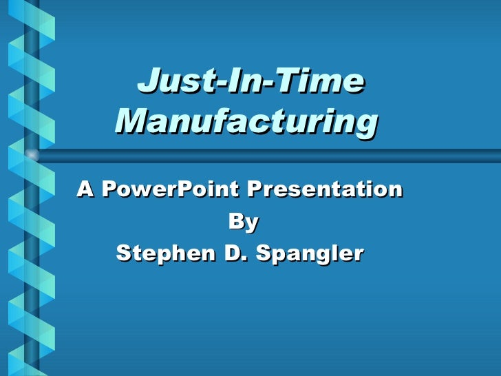 Just-In-Time Manufacturing   A PowerPoint Presentation By Stephen D. Spangler