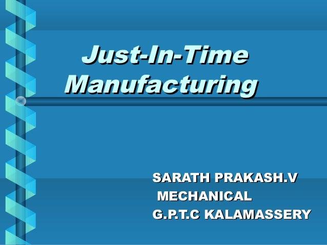 Just-In-TimeManufacturing     SARATH PRAKASH.V     MECHANICAL     G.P.T.C KALAMASSERY