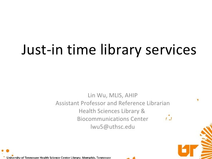 Just-in time library services Lin Wu, MLIS, AHIP Assistant Professor and Reference Librarian Health Sciences Library &  Bi...