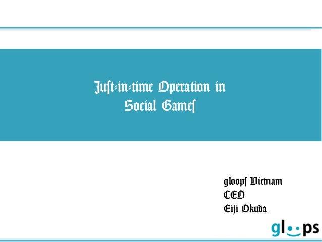 Just-in-time Operation in Social Games gloops Vietnam CEO Eiji Okuda