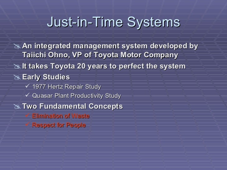 Just-in-Time Systems An integrated management system developed by  Taiichi Ohno, VP of Toyota Motor Company It takes Toy...