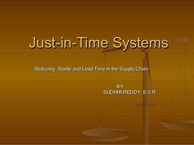 Just-in-Time SystemsJust-in-Time Systems Reducing Waste and Lead Time in the Supply ChainReducing Waste and Lead Time in t...