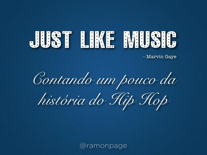 JUST LIKE MUSIC                   -- Marvin GayeContando um pouco da história do Hip Hop      @ramonpage