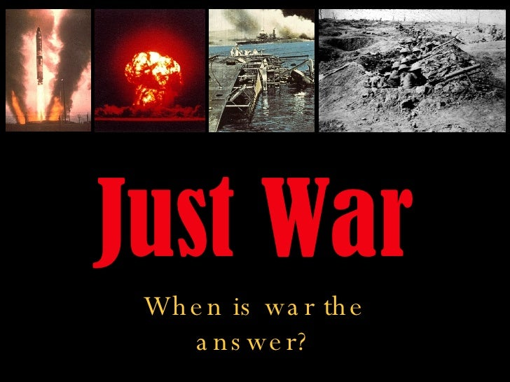 Just War When is war the answer?