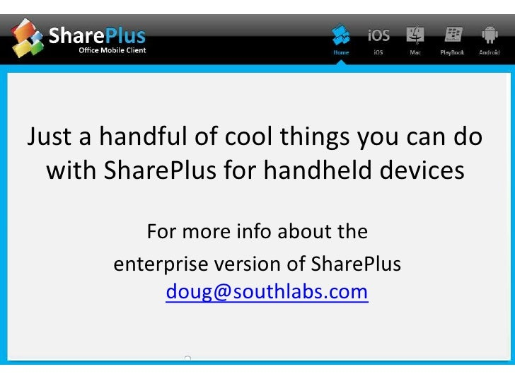 Just a handful of cool things you can do with SharePlus for handheld devices<br />For more info about the <br />enterprise...