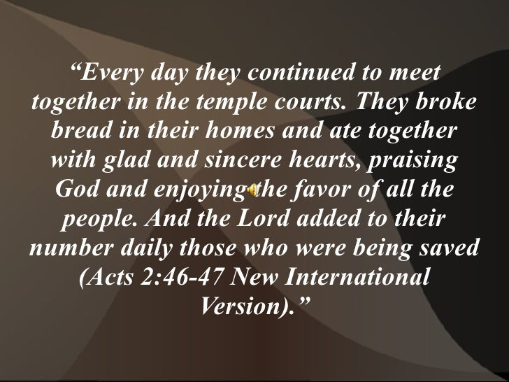 """Every day they continued to meettogether in the temple courts. They broke  bread in their homes and ate together  with gl..."