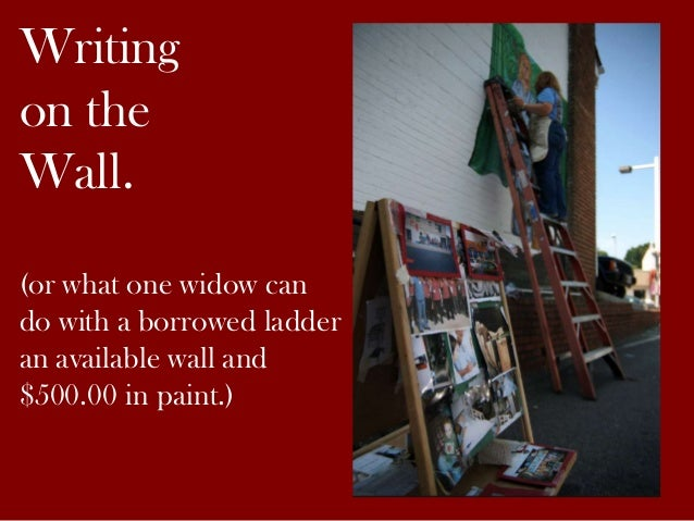 Writing on the Wall. (or what one widow can do with a borrowed ladder an available wall and $500.00 in paint.)