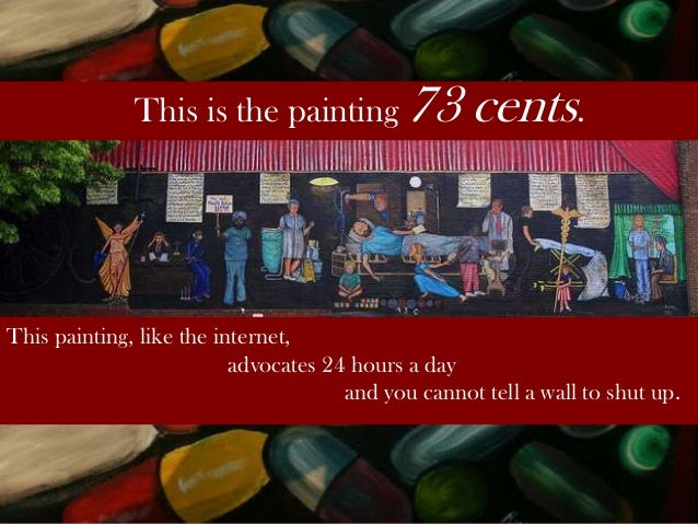This is the painting 73 cents. This painting, like the internet, advocates 24 hours a day and you cannot tell a wall to sh...