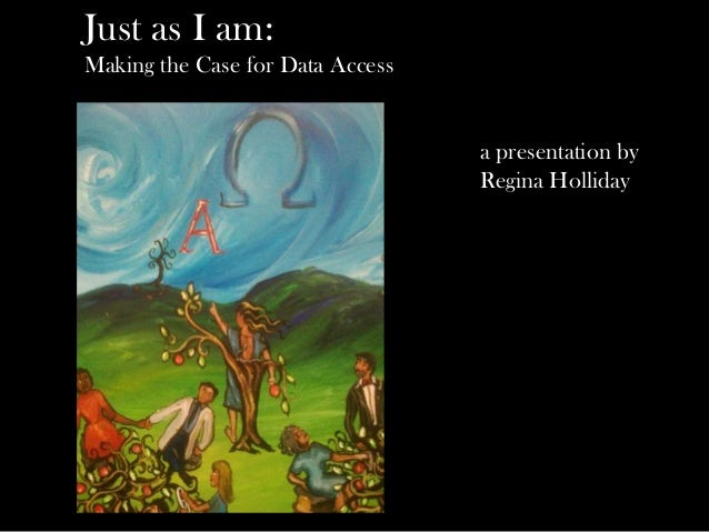 a presentation byRegina HollidayJust as I am:Making the Case for Data Access