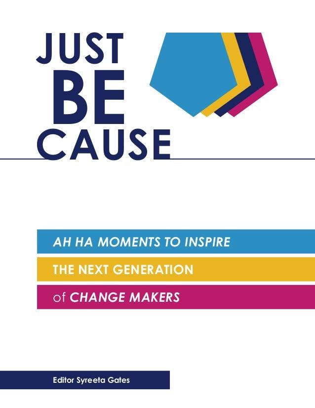 JUSTBECAUSEAH HA MOMENTS TO INSPIRETHE NEXT GENERATIONof CHANGE MAKERSEditor Syreeta Gates