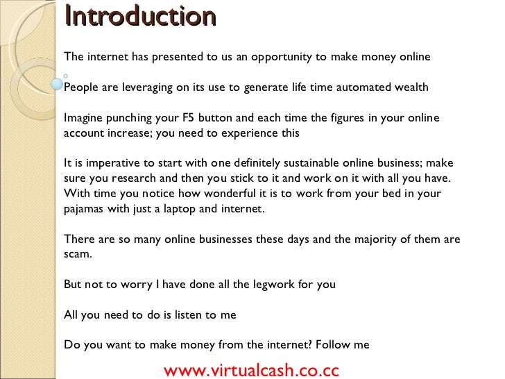Introduction The internet has presented to us an opportunity to make money online People are leveraging on its use to gene...