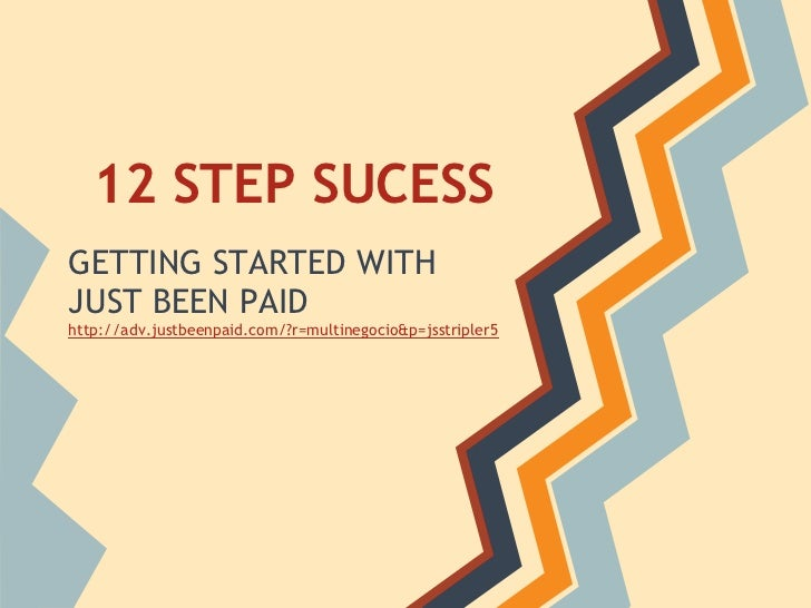 12 STEP SUCESSGETTING STARTED WITHJUST BEEN PAIDhttp://adv.justbeenpaid.com/?r=multinegocio&p=jsstripler5