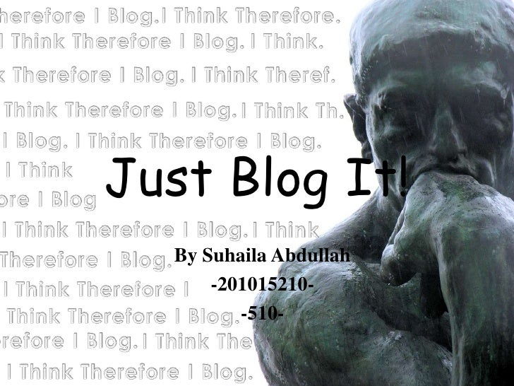 Just Blog It!  By Suhaila Abdullah      -201015210-         -510-