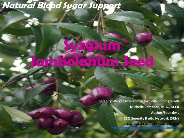 Syzgium Jambolanum Seed Serenity Weight Loss and Detoxification Program© Michelle Edmonds, M.A., M.Ed Author/Founder , CEO...