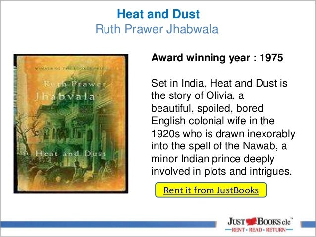 heat and dust by ruth prawer Heat and dust has 6,365 ratings and 308 reviews annet said: fascinating book about the contradictions between and at the same time love of indian and en.
