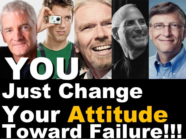 YOU  Just Change  Your Attitude  Toward Failure!!!