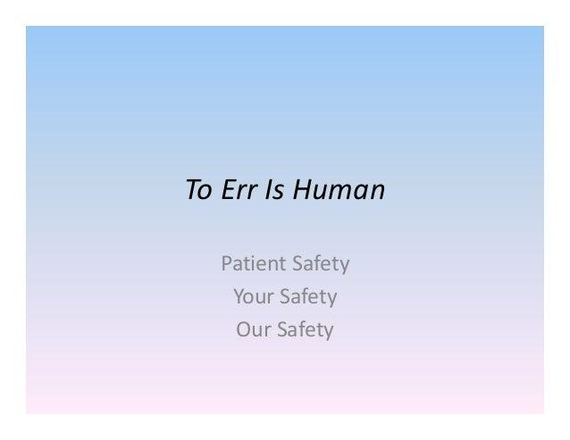 ToErrIsHuman PatientSafety YourSafety OurSafety