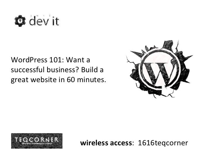 WordPress 101: Want a successful business? Build a great website in 60 minutes. wireless access :  1616teqcorner