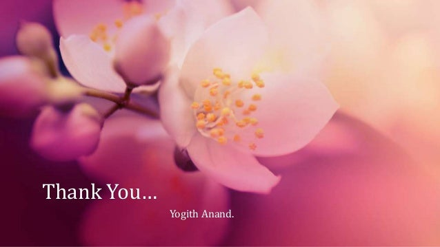 Thank You… Yogith Anand.