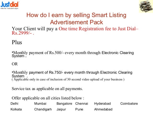 Your Client will pay a One time Registration fee to Just Dial– Rs.2999/- . Plus •Monthly payment of Rs.500/- every month t...